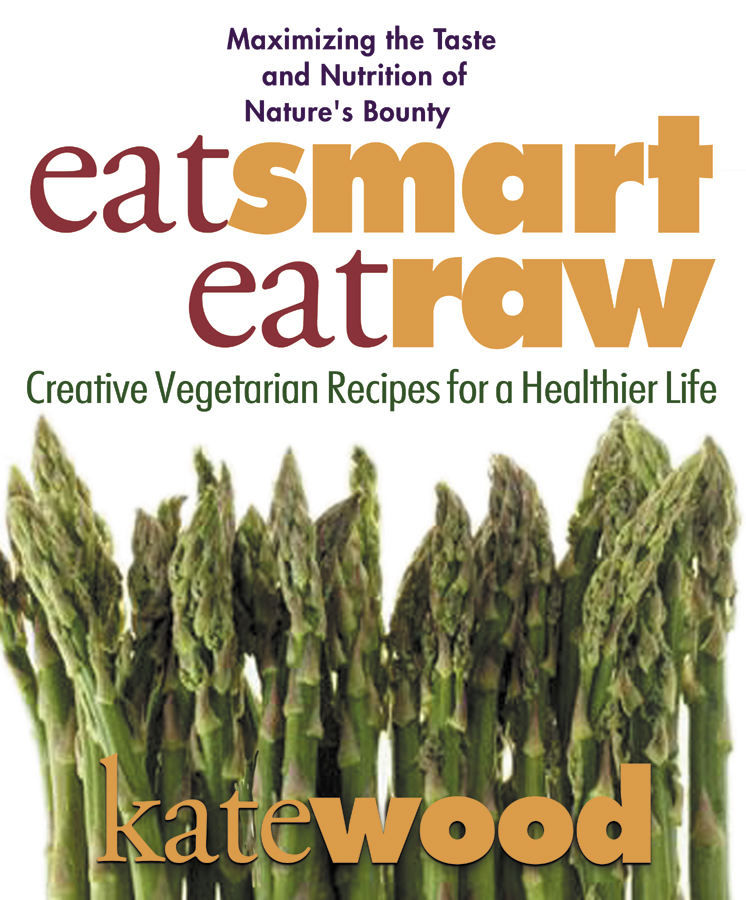 Eat Smart, Eat Raw: Creative Vegetarian Recipes for a Healthier Life