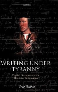 Writing Under Tyranny: English Literature and the Henrician Reformation spans the boundaries between literary studies and history...