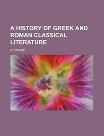 A History of Greek and Roman Classical Literature