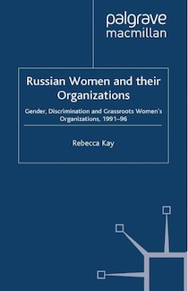 Russian Women And Their Organizations: Gender, Discrimination And Grassroots Women