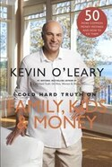 The Cold Hard Truth on Family, Kids and Money by Kevin O'Leary