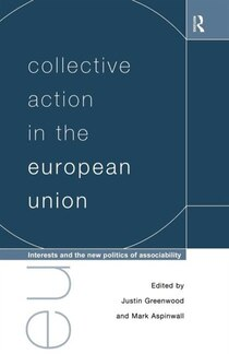 Collective Action in the European Union; Interests and the New Politics of Associability