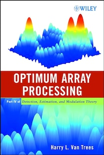 Detection, Estimation, and Modulation Theory, Part IV, Optimum Array Processing