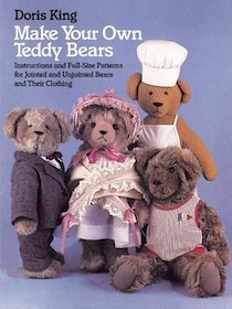 Make Your Own Teddy Bears: Instructions & Full-Size Patterns for Jointed & Unjointed Bears & Their Clothing