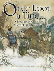 Once Upon a Time. . . A Treasury of Classic Fairy Tale Illustrations