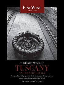 The wines of Tuscany were famous long before Leonardo da Vinci described them as bottled sunshine, and they are at the forefront of the remarkable renaissance of Italian wine over the past 30