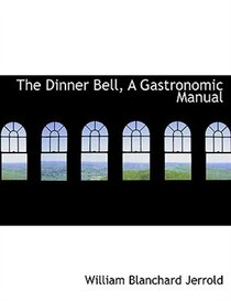 The Dinner Bell, A Gastronomic Manual (Large Print Edition)