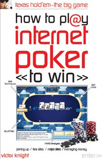 How To Play Internet Poker To Win: Texas Hold ''em - The Big Game