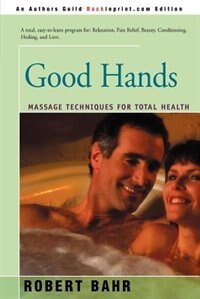 Good Hands: Massage Techniques for Total Health