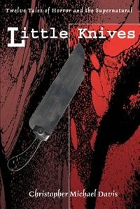 Little Knives are the nagging thoughts that keep you from sleeping. Guilt. Desire. Regret. There are many lives to lead, and many paths best not followed...