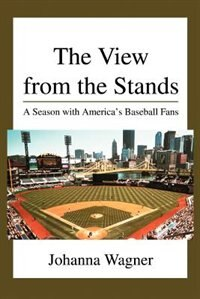 The View from the Stands: A Season with America''s Baseball Fans