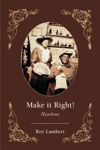 WHEN YOU COME TO THE END OF MAKE IT RIGHT YOU WILL WANT TO READ IT OVER AND OVER AGAIN, BECAUSE IT IS THE TRUE STORY OF A FASCINATING, A ROMANTIC, AND AN EXCITING CHARACTER WHICH WAS ROOTED IN ...