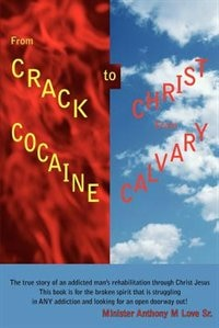 From Crack Cocaine to Christ From Calvary