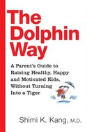 The Dolphin Way by Dr. Shimi Kang
