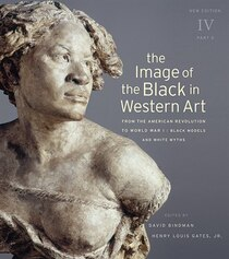 The Image of the Black in Western Art, Volume IV: From the American Revolution to World War I, Part 2: Black Models and White Myths
