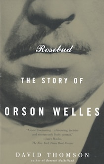 Rosebud: The Story of Orson Welles