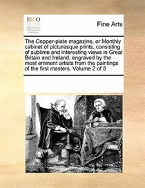 The Copper-plate Magazine, Or Monthly Cabinet Of Picturesque Prints, Consisting Of Sublime And Interesting Views In Great Britain And Ireland, Engraved By The M