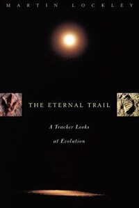 Eternal Trail : A Tracker Looks At Evolution