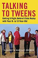 Talking To Tweens: Getting It Right Before It Gets Rocky With Your 8 To 12 Year Old