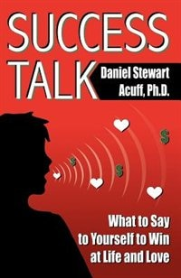 Success Talk: What to Say to Yourself to Win at Life and Love