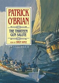 The Thirteen Gun Salute: The Aubrey/ Maturin Series Volume 13
