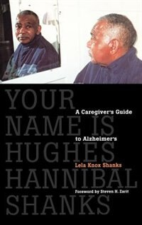 Your Name Is Hughes Hannibal Shanks is Lela Knox Shanks''s personal account of caregiving for her husband, Hughes, in their home after he was stricken with Alzheimer''s disease...