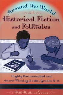 Around The World With Historical Fiction And Folktales: Highly Recommended And Award-winning Books, Grades K-8