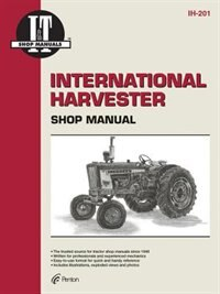 International Harvester: A Collection Of I & t Shop Service Manuals Covering 21 Popular International Harvester Tractor Models