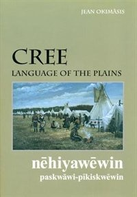 Cree: Language Of The Plains Revised Edition