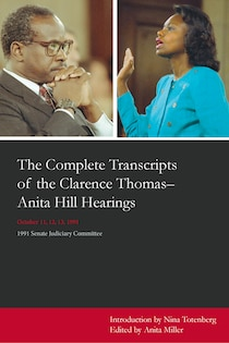 Complete Transcripts of the Clarence Thomas-Anita Hill Hearings: October 11, 12, 13, 1991