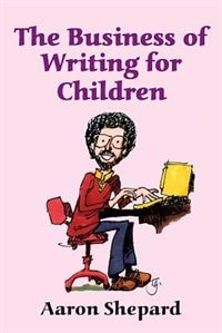 The Business Of Writing For Children: An Award-winning Author