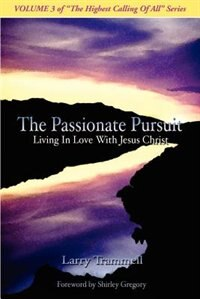 Volume 3: The Passionate Pursuit-Living in Love with Jesus Christ