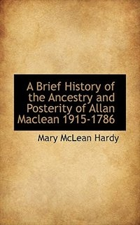 A Brief History of the Ancestry and Posterity of Allan Maclean 1915-1786