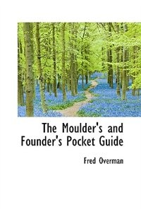 The Moulder''s and Founder''s Pocket Guide