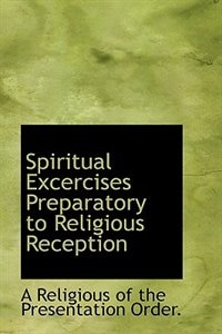 Spiritual Excercises Preparatory to Religious Reception