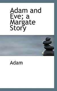 Adam and Eve; a Margate Story