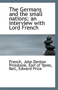 The Germans and the small nations; an interview with Lord French