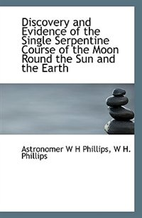 Discovery and Evidence of the Single Serpentine Course of the Moon Round the Sun and the Earth