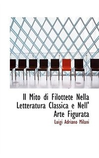 Il Mito di Filottete Nella Letteratura Classica e Nell&quot; Arte Figurata