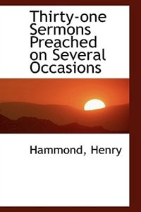 Thirty-one Sermons Preached on Several Occasions
