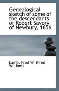 Genealogical sketch of some of the descendants of Robert Savory of Newbury, 1656