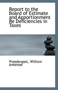 Report to the Board of Estimate and Apportionment Re Deficiencies in Taxes