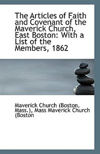 The Articles of Faith and Covenant of the Maverick Church, East Boston