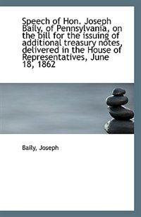 Speech of Hon. Joseph Baily, of Pennsylvania, on the bill for the issuing of additional treasury not