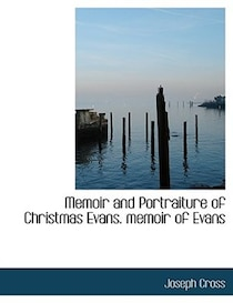 Memoir and Portraiture of Christmas Evans. memoir of Evans