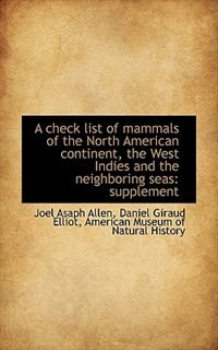 A check list of mammals of the North American continent, the West Indies and the neighboring seas