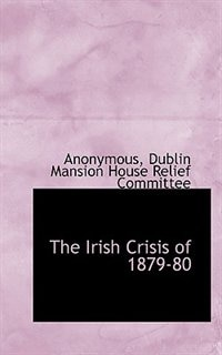The Irish Crisis Of 1879-80