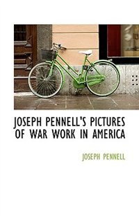 Joseph Pennell''s Pictures Of War Work In America