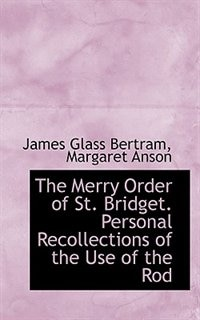 The Merry Order Of St. Bridget. Personal Recollections Of The Use Of The Rod