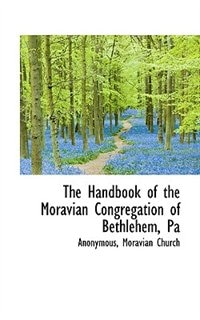 The Handbook Of The Moravian Congregation Of Bethlehem, Pa